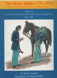 The Horse Soldier 1776-1943, Volume II: The Frontier, the Mexican War, the Civil War, the Indian Wars, 1851-1880