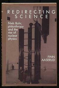 Redirecting Science: Neils Bohr, Philanthropy and the Rise of Nuclear Physics