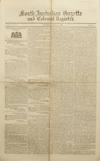 South Australian Gazette and Colonial Register. Volume 1, Number 1, 18 June 1836 and Number 2, 3 June 1837, to Volume 3, Number 132, 22 August 1840 (lacking only Numbers 7, 8, 51 and 70; the first two numbers are early facsimile editions)