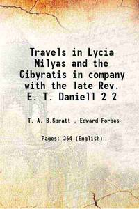 Travels in Lycia Milyas and the Cibyratis in company with the late Rev. E. T. Daniell Volume 2 1847