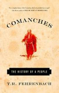 Comanches: The History of a People by T.R. Fehrenbach - Paperback - 2003-08-06 - from Books Express and Biblio.com