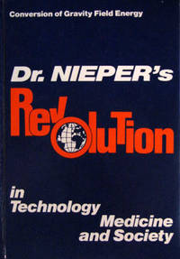 Conversion of Gravity Field Energy: Dr. Nieper's Revolution in Technology, Medicine and Society