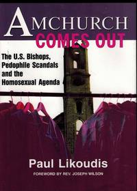 Amchurch Comes Out: The U.S. Bishops, Pedophile Scandals and the Homosexual Agenda