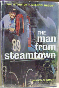 The Man from Steamtown:  The Story of F. Nelson Blount