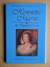 Henrietta Maria: The Intrepid Queen.