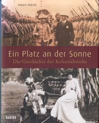 image of Ein Platz an der Sonne: Die Geschichte der Kolonialreiche