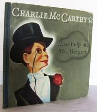 Charlie McCarthy ... So help me, Mr Bergen!