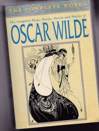 image of Oscar Wilde The Complete Works:  The Complete Plays, Poems, Novels & Stories