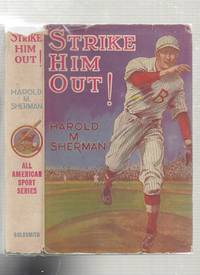 Strike Him Out! (in original dust jacket) by Harold M. Sherman - Hardcover - 1931 - from The Old Book Shop of Bordentown (ABNJ) and Biblio.com