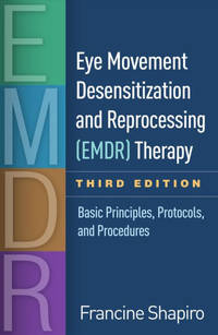 Eye Movement Desensitization and Reprocessing (EMDR) Therapy, Third Edition: Basic Principles,...