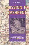 Mission to Tashkent by F. M. Bailey, Peter Hopkirk, Peter Hopkirk, Peter Hopkirk