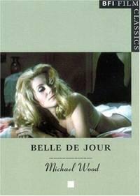 """Belle de Jour"""" (BFI Film Classics) by Wood, Michael"""