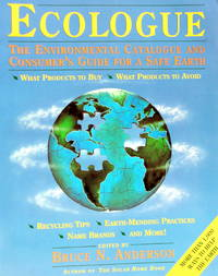 Ecologue: The Environmental Catalogue and Consumers Guide for a Safe Earth