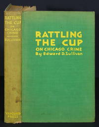 Rattling the Cup on Chicago Crime by Sullivan, Edward D - 1929