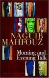 image of Morning And Evening Talk: A Modern Arabic Novel (Modern Arabic Literature) (Modern Arabic Literature (Hardcover))