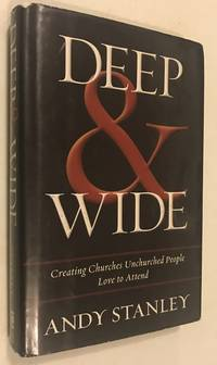 image of Deep and   Wide: Creating Churches Unchurched People Love to Attend
