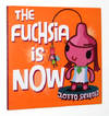 The Fuchsia is Now