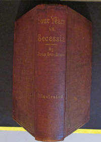 Four Years in Secessia: Adventures Within and Beyond the Union Lines Embracing a Great Variety of Facts, Incidents, and Romance of the War.Including The Author's Capture at Vicksburg, May 3, 1863, While Running the Rebel Batteries; His Imprisonment at Vicksburg, Jackson, Atlanta, Richmond, And Salisbury...