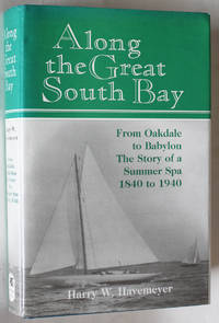 Along the Great South Bay: From Oakdale to Babylon. The Story of a Summer Spa 1840-1940
