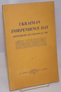 Ukrainian Independence Day. Anniversary of January 22, 1918; A compendium of proclamations, statements and comments by U.S. Senators, Governors, representatives, mayors and the press on the occasion of Ukrainian Independece Day celebrations throughout the United States, Dedicated to the hope, resistance, and eventual liberation and freedom of all the Captive Nations in the Communist Empire
