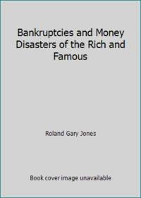 Bankruptcies and Money Disasters of the Rich and Famous