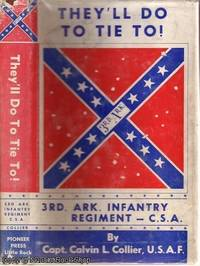 They'll Do To Tie To!  3rd Ark. Infantry Regiment, C.S.A
