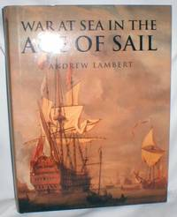 War at Sea in the Age of Sail 1650-1850 by  Andrew Lambert - First ( No Additional printings) - 2000 - from Dave Shoots, Bookseller and Biblio.com