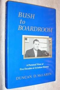 Bush to Boardroom: A Personal View of Five Decades of Aviation History by  Duncan D McLaren - First Edition - 1992 - from Bruce McLeod (SKU: 003120)