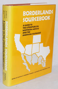 Borderlands sourcebook; a guide to the literature on Northern Mexico and the American Southwest