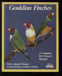 Gouldian Finches: A Complete Pet Owner's Manual