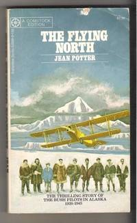 THE FLYING NORTH The Thrilling Story of the bush pilots in Alaska 1920-1945