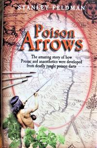 Poison Arrows: The Amazing Story of How Prozac and Anaesthetics Were Developed from Deadly Jungle Poison Darts