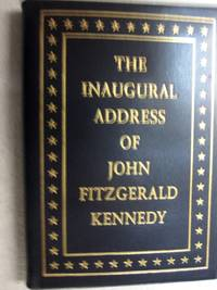 image of The Inaugural Address of John Fitzgerald Kennedy President of the United States; Delivered at the Capitol, Washington January 20, 1961