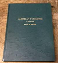 image of American Gunsmiths a Source Book A Comprehensive Listing of the American  Gunmaker, Patentee, Gunsmith and Entrepeneur