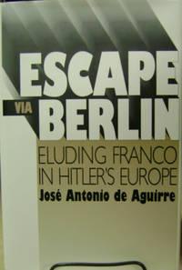 image of Escape Via Berlin:  Eluding Franco in Hitler's Europe