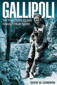 Gallipoli: The Final Battles and Evacuation of ANZAC