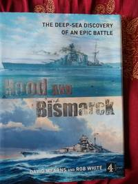 Hood and Bismarck The Deep-Sea Discovery of an Ancient Battle
