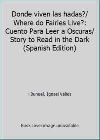 Donde viven las hadas?/ Where do Fairies Live?: Cuento Para Leer a Oscuras/ Story to Read in the...