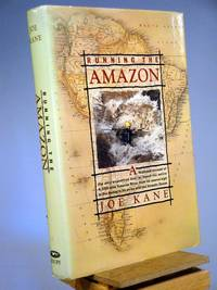 Running the Amazon: A Firsthand Account of the Only Expedition Ever to Travel the Entire Amazon River by Joe Kane - 1989