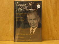 Ernest W. McFarland : Majority Leader of the United States Senate, Governor and Chief Justice of the State of Arizona, A Biography (SIGNED)