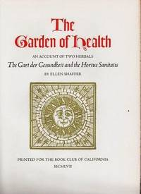 THE GARDEN OF HEALTH:  An Account of Two Herbals,  The Gart der Gesundheit and the Hortus...
