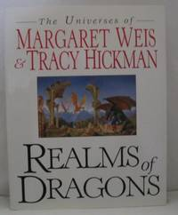 REALMS OF DRAGONS:  THE WORLDS OF WEIS AND HICKMAN.  (THE UNIVERSES OF MARGARET WEIS & TRACY HICKMAN.)