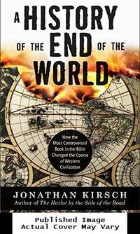 image of A History of the End of the World: How the Most Controversial Book in the Bible Changed the Course of Western Civilization