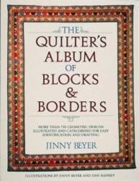 image of The Quilter's Album of Blocks and Borders : More than 750 Geometric Designs Illustrated and Categorized for Easy Identification and Drafting
