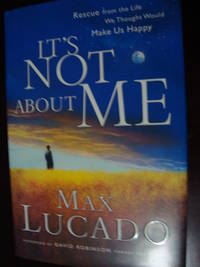 It's Not about Me : Rescue from the Life We Thought Would Make Us Happy-SIGNED