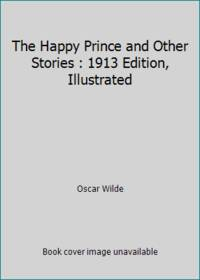 image of The Happy Prince and Other Stories : 1913 Edition, Illustrated