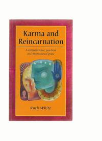 Karma and Reincarnation: a Comprehensive, Practical and Inspirational Guide