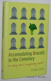 ACCOMODATING BROCCOLI IN THE CEMETARY : Or Why Can't Anybody Spell?