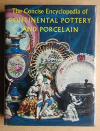 The Concise Encyclopedia of Continental Pottery and Porcelain. by  Reginald G Haggar - Hardcover - Reprint. - 1968 - from N. G. Lawrie Books. (SKU: 45527)