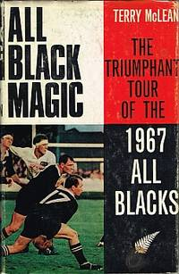 ALL BLACK MAGIC. The Triumphant Tour of the 1967 All Blacks